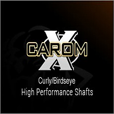 Carom-X Curly/Birdseye High Performance Shafts